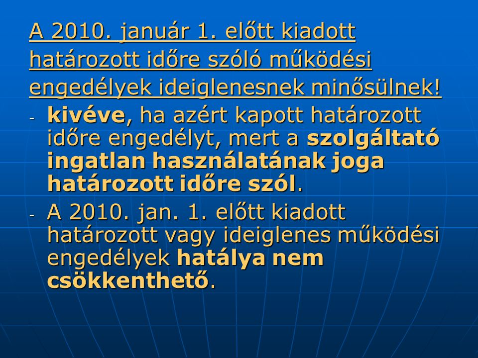 A 2010. január 1. előtt kiadott határozott időre szóló működési. engedélyek ideiglenesnek minősülnek!