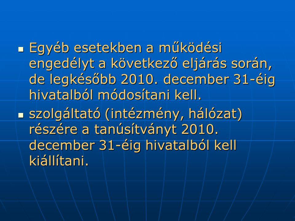 Egyéb esetekben a működési engedélyt a következő eljárás során, de legkésőbb 2010. december 31-éig hivatalból módosítani kell.