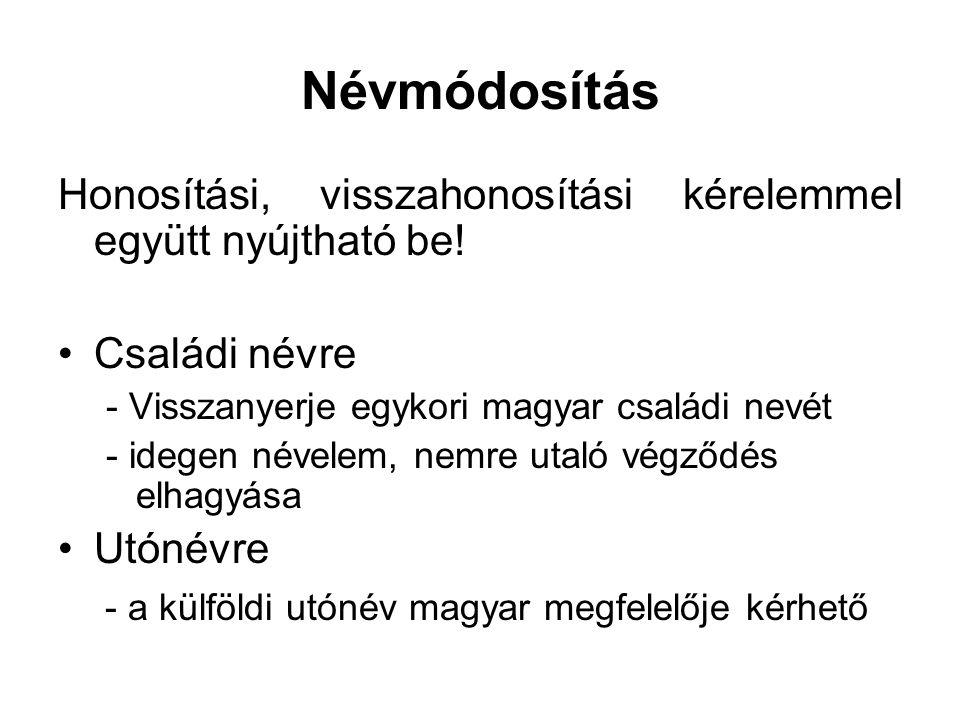Névmódosítás Honosítási, visszahonosítási kérelemmel együtt nyújtható be! Családi névre. - Visszanyerje egykori magyar családi nevét.