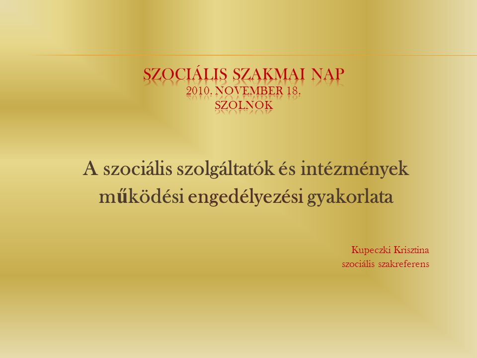 Szociális Szakmai Nap 2010. november 18. Szolnok