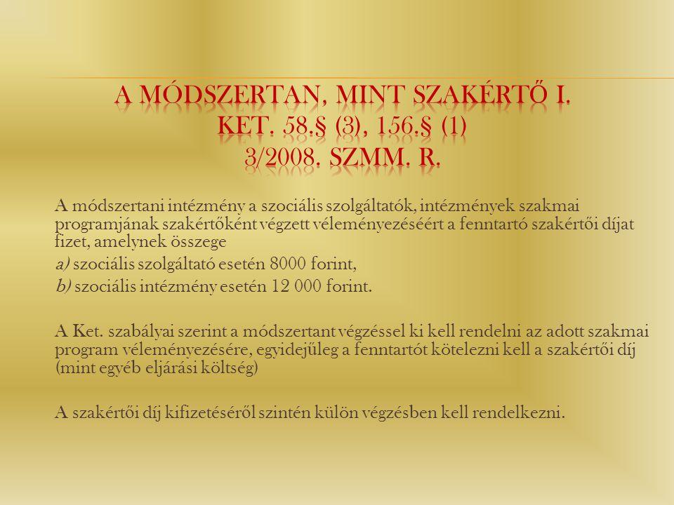 A módszertan, mint szakértő I. Ket. 58. § (3), 156. § (1) 3/2008. SZMM