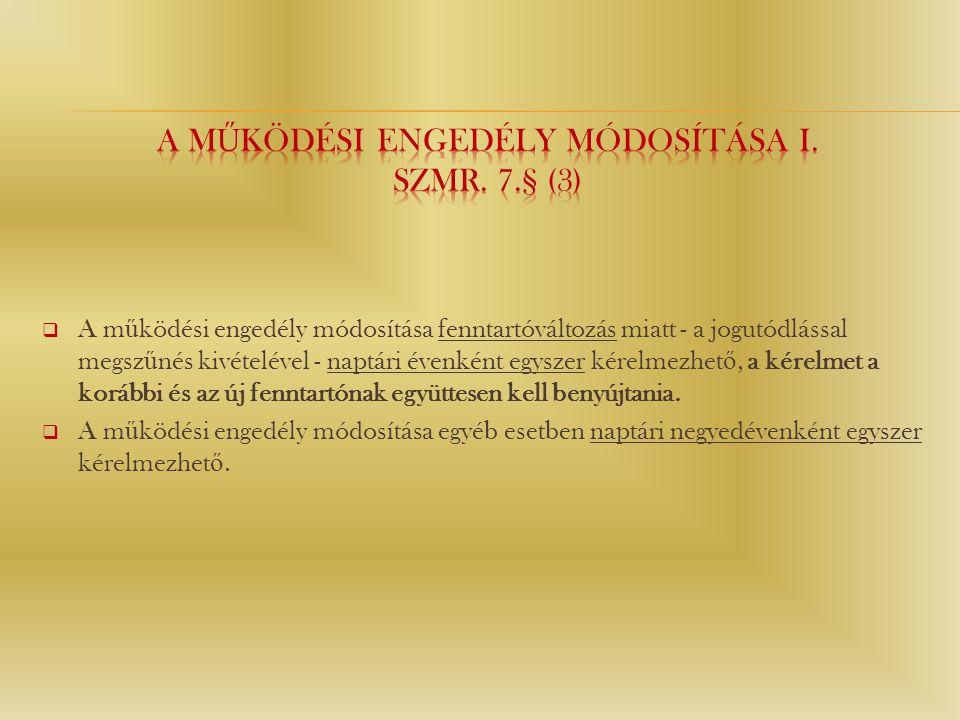 A működési engedély módosítása I. Szmr. 7.§ (3)