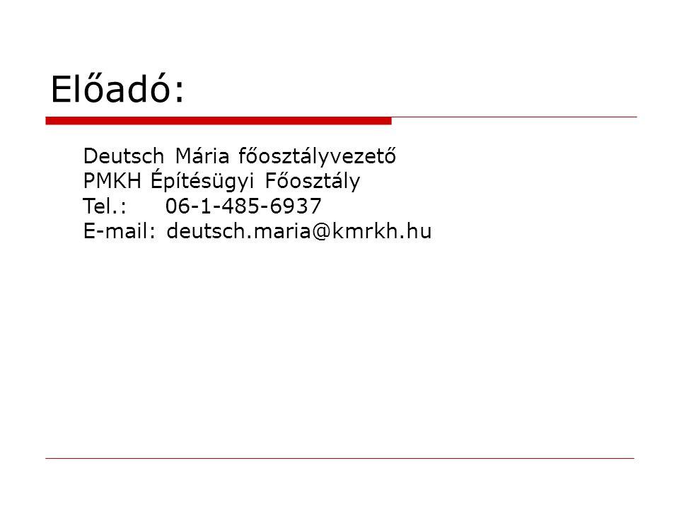 Előadó: Deutsch Mária főosztályvezető PMKH Építésügyi Főosztály