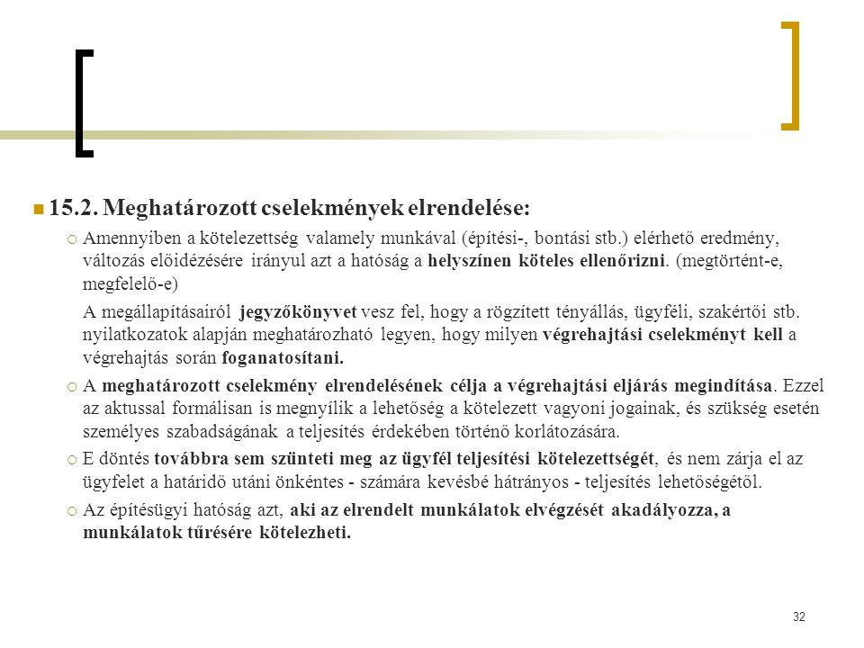 15.2. Meghatározott cselekmények elrendelése: