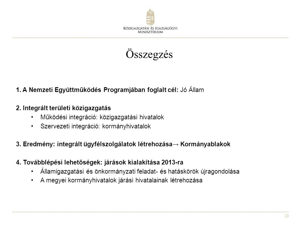 Összegzés 1. A Nemzeti Együttműködés Programjában foglalt cél: Jó Állam. 2. Integrált területi közigazgatás.