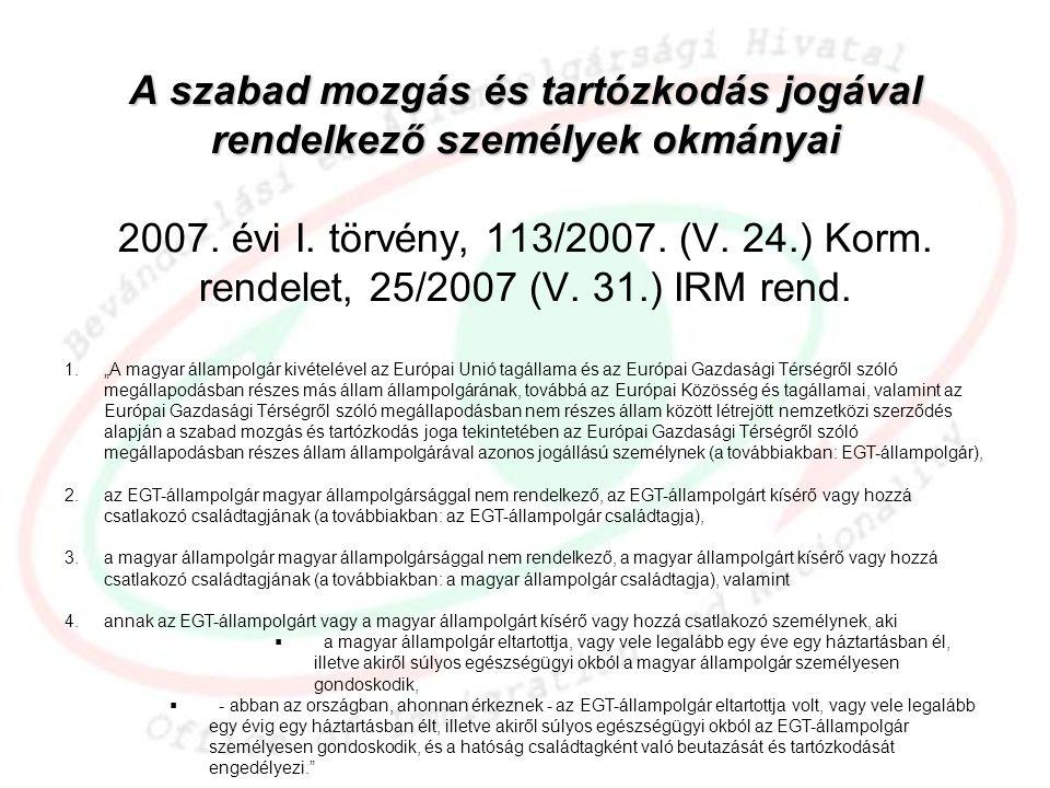 A szabad mozgás és tartózkodás jogával rendelkező személyek okmányai 2007. évi I. törvény, 113/2007. (V. 24.) Korm. rendelet, 25/2007 (V. 31.) IRM rend.