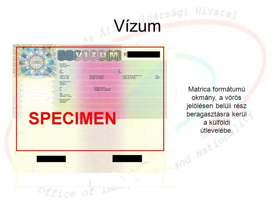 Vízum Matrica formátumú okmány, a vörös jelölésen belüli rész beragasztásra kerül a külföldi útlevelébe.