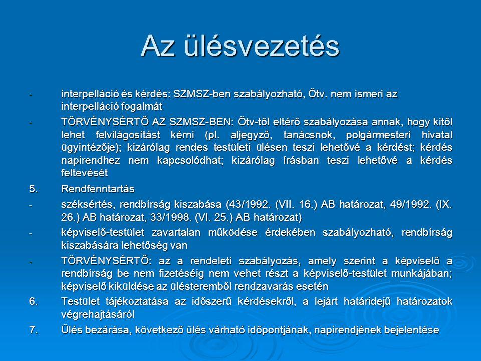 Az ülésvezetés interpelláció és kérdés: SZMSZ-ben szabályozható, Ötv. nem ismeri az interpelláció fogalmát.