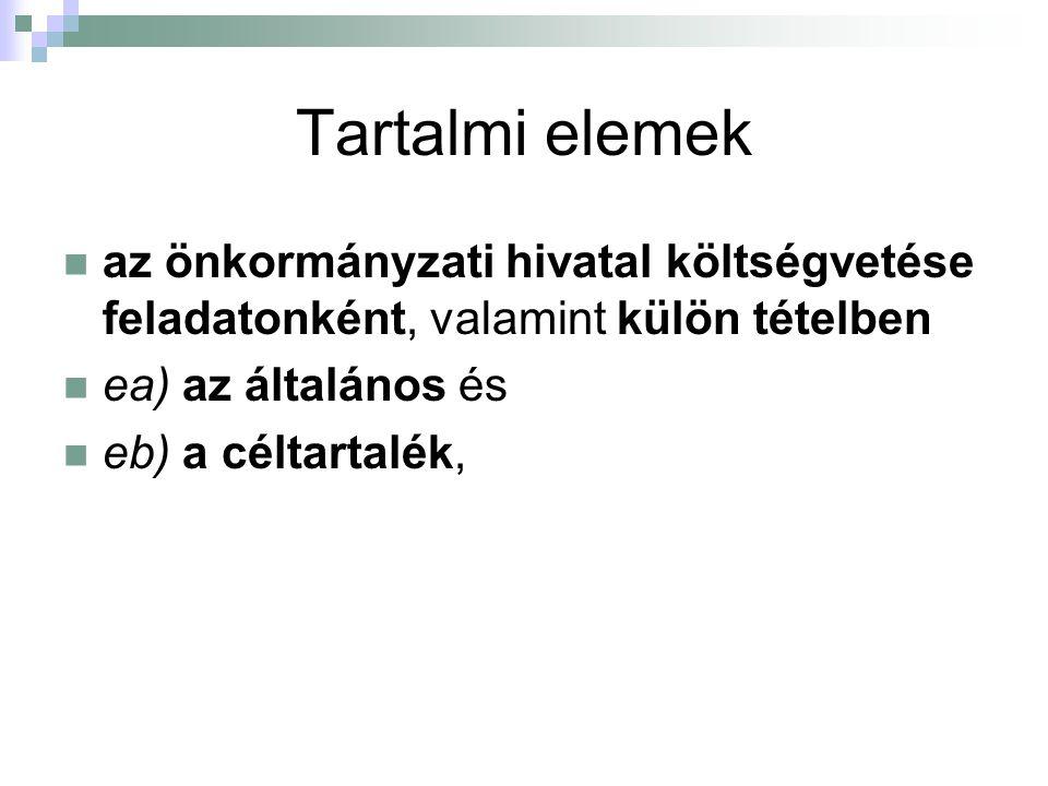 Tartalmi elemek az önkormányzati hivatal költségvetése feladatonként, valamint külön tételben. ea) az általános és.