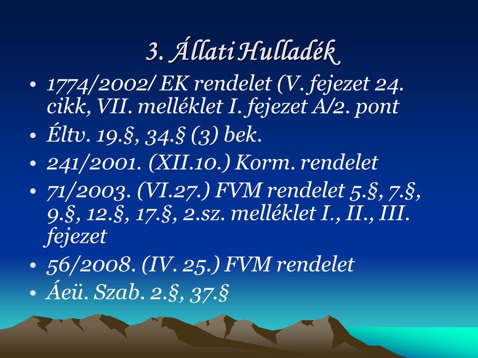 3. Állati Hulladék 1774/2002/ EK rendelet (V. fejezet 24. cikk, VII. melléklet I. fejezet A/2. pont.