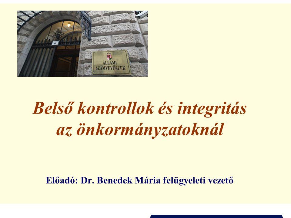 Belső kontrollok és integritás az önkormányzatoknál Előadó: Dr