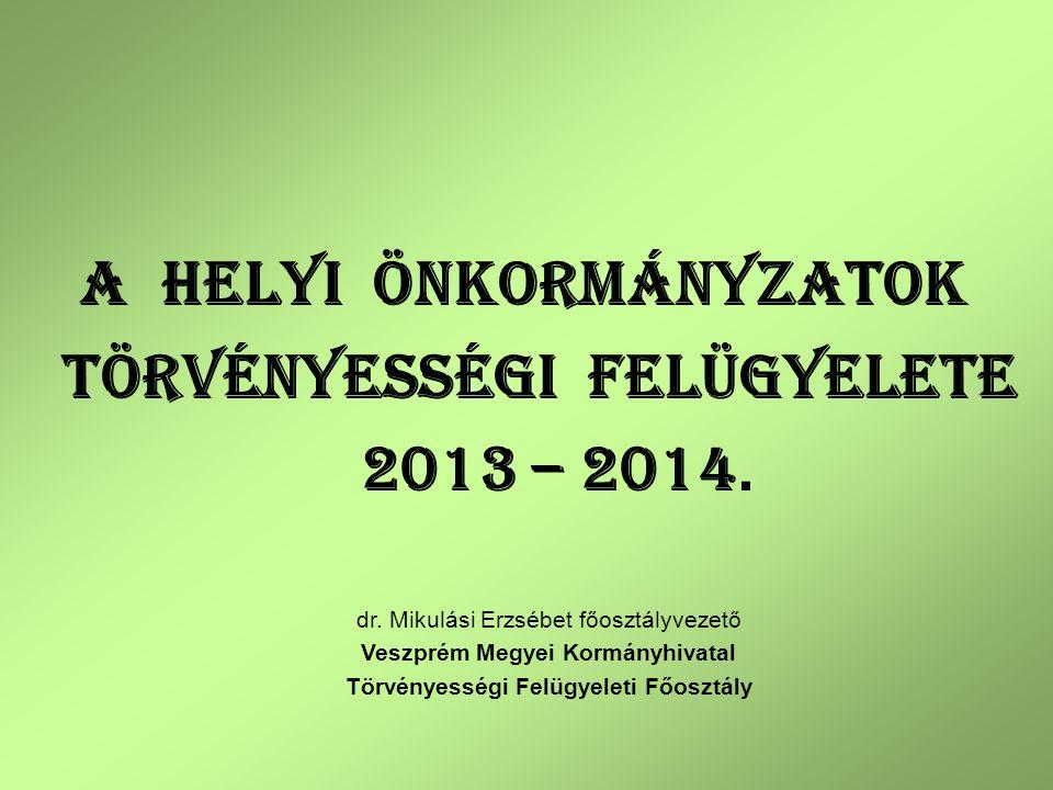 A HELYI ÖNKORMÁNYZATOK TÖRVÉNYESSÉGI FELÜGYELETE 2013 – 2014.