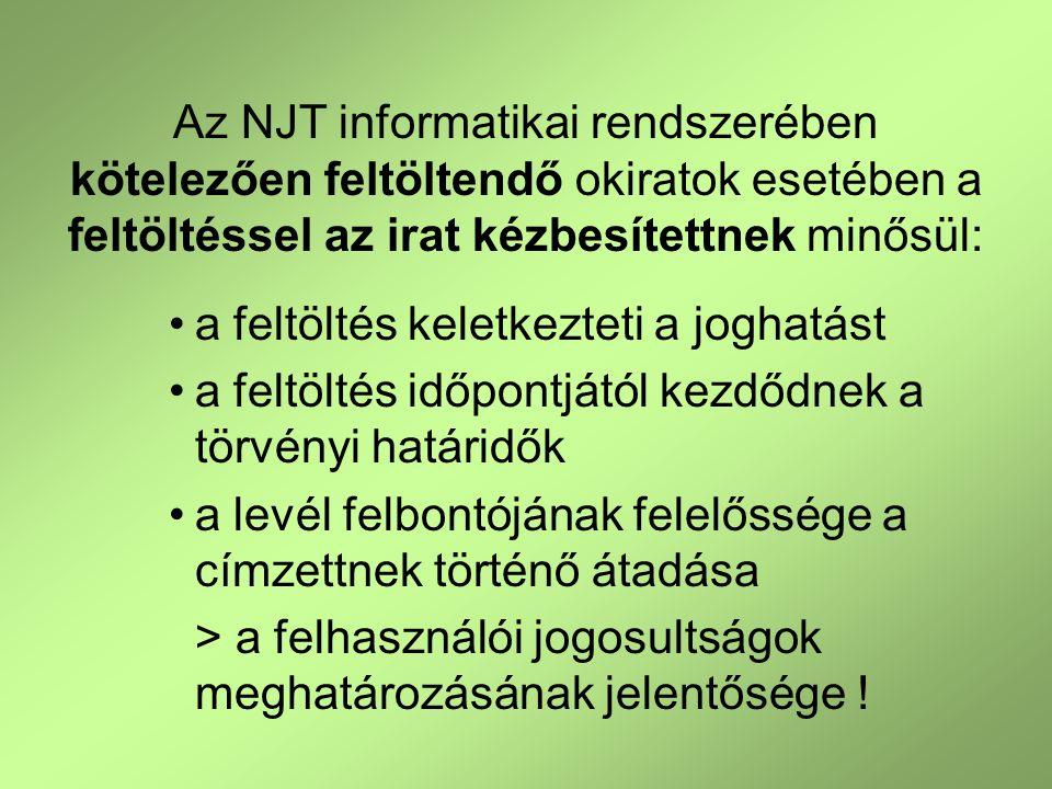 Az NJT informatikai rendszerében kötelezően feltöltendő okiratok esetében a feltöltéssel az irat kézbesítettnek minősül: