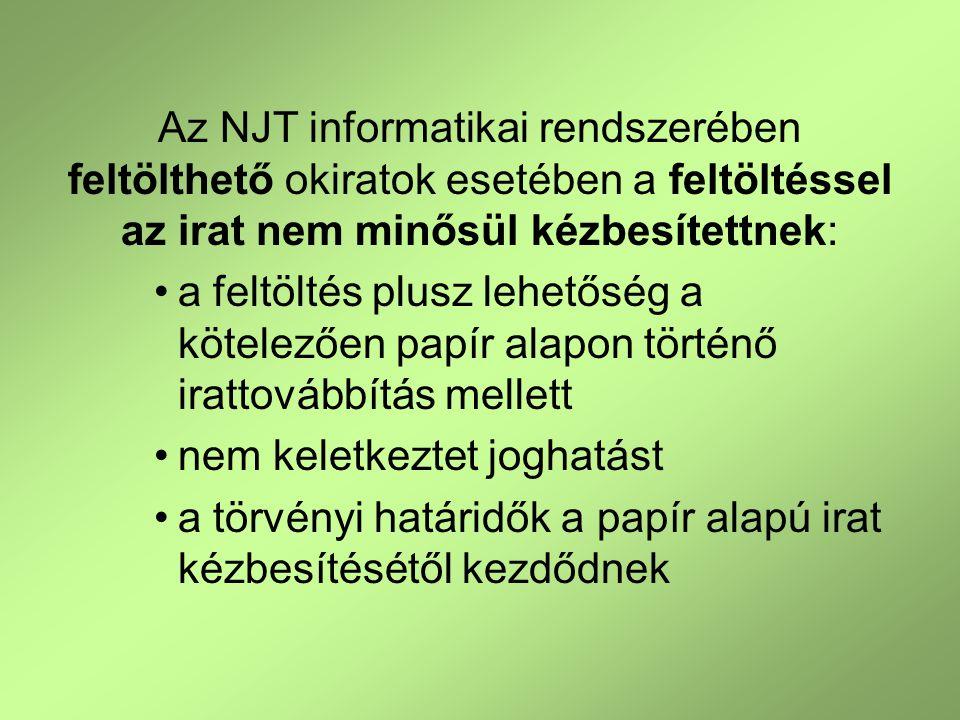 Az NJT informatikai rendszerében feltölthető okiratok esetében a feltöltéssel az irat nem minősül kézbesítettnek: