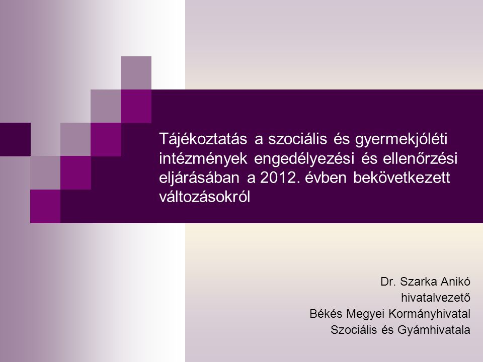 Tájékoztatás a szociális és gyermekjóléti intézmények engedélyezési és ellenőrzési eljárásában a 2012. évben bekövetkezett változásokról