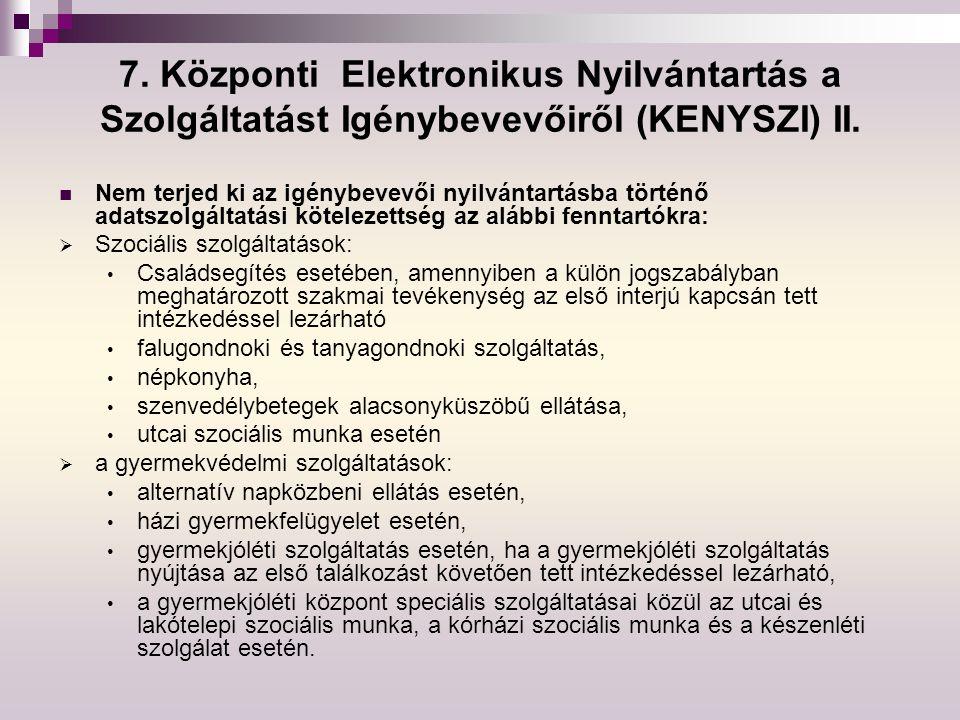 7. Központi Elektronikus Nyilvántartás a Szolgáltatást Igénybevevőiről (KENYSZI) II.
