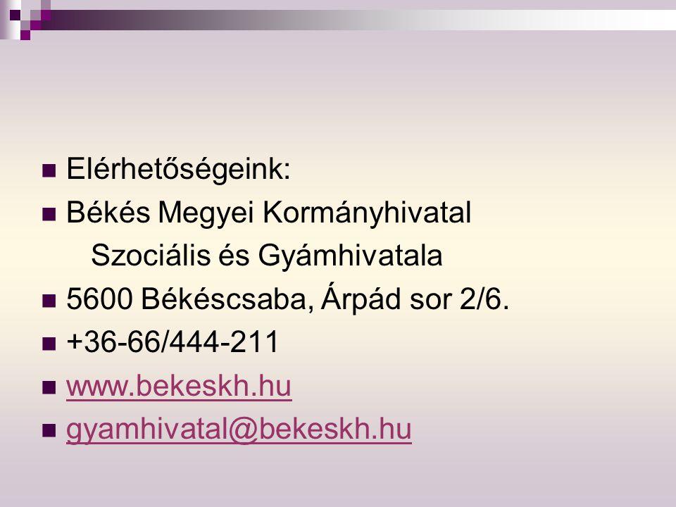 Elérhetőségeink: Békés Megyei Kormányhivatal. Szociális és Gyámhivatala. 5600 Békéscsaba, Árpád sor 2/6.