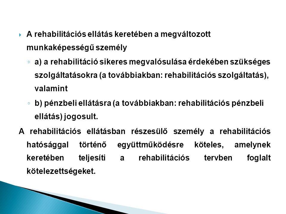 A rehabilitációs ellátás keretében a megváltozott munkaképességű személy