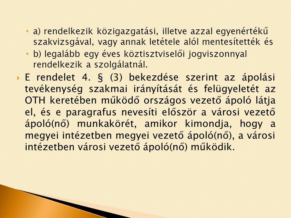 a) rendelkezik közigazgatási, illetve azzal egyenértékű szakvizsgával, vagy annak letétele alól mentesítették és