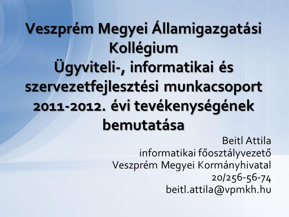 Veszprém Megyei Államigazgatási Kollégium Ügyviteli-, informatikai és szervezetfejlesztési munkacsoport 2011-2012. évi tevékenységének bemutatása
