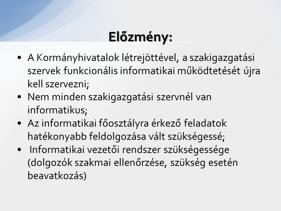 Előzmény: A Kormányhivatalok létrejöttével, a szakigazgatási szervek funkcionális informatikai működtetését újra kell szervezni;