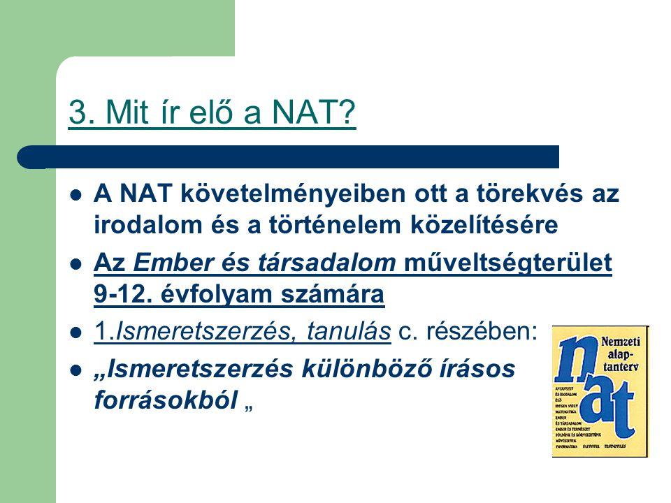 3. Mit ír elő a NAT A NAT követelményeiben ott a törekvés az irodalom és a történelem közelítésére.