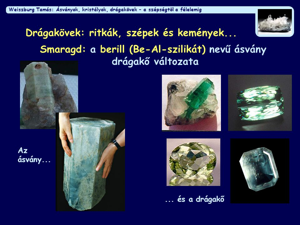 Smaragd: a berill (Be-Al-szilikát) nevű ásvány