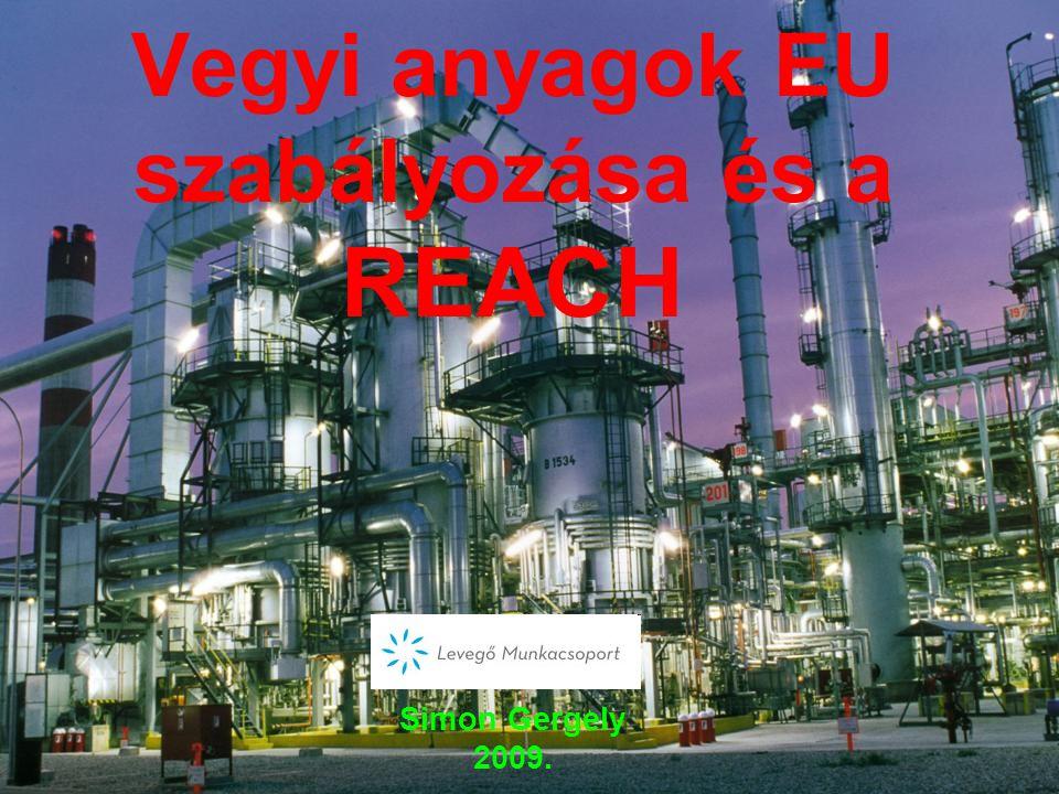 Vegyi anyagok EU szabályozása és a REACH Simon Gergely 2009.