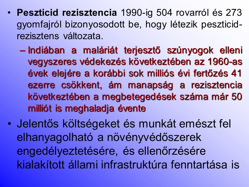 Peszticid rezisztencia 1990-ig 504 rovarról és 273 gyomfajról bizonyosodott be, hogy létezik peszticid-rezisztens változata.
