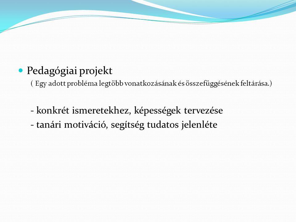 Pedagógiai projekt - konkrét ismeretekhez, képességek tervezése