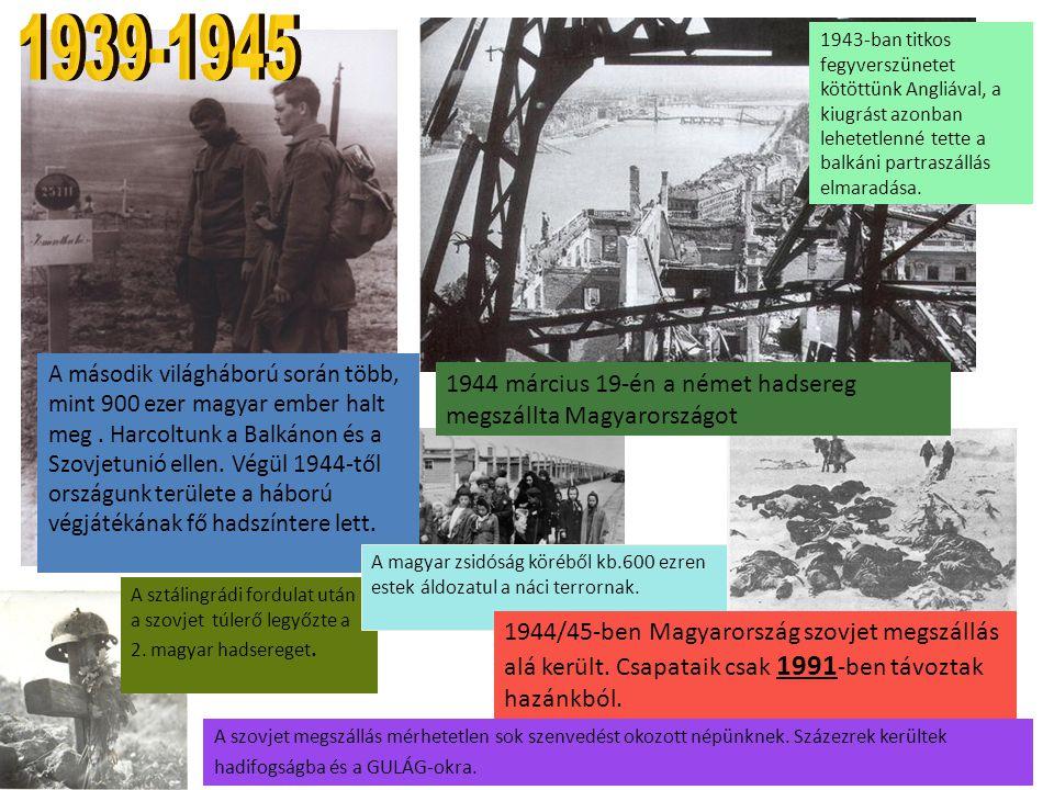 1939-1945 1943-ban titkos fegyverszünetet kötöttünk Angliával, a kiugrást azonban lehetetlenné tette a balkáni partraszállás elmaradása.