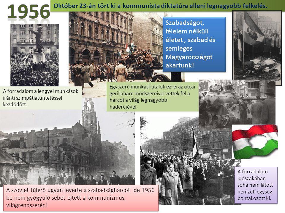 1956 Október 23-án tört ki a kommunista diktatúra elleni legnagyobb felkelés.