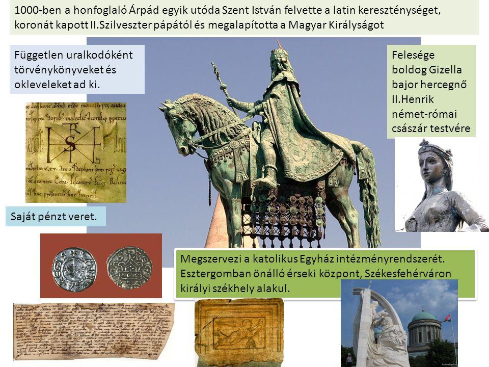 1000-ben a honfoglaló Árpád egyik utóda Szent István felvette a latin kereszténységet, koronát kapott II.Szilveszter pápától és megalapította a Magyar Királyságot
