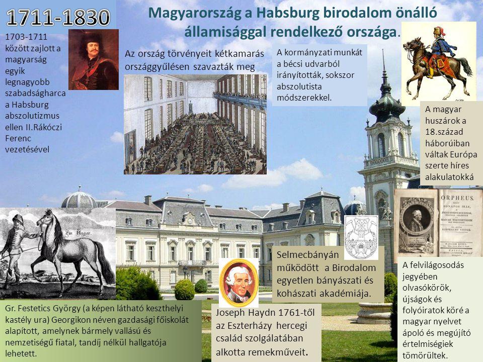 1711-1830 Magyarország a Habsburg birodalom önálló államisággal rendelkező országa.