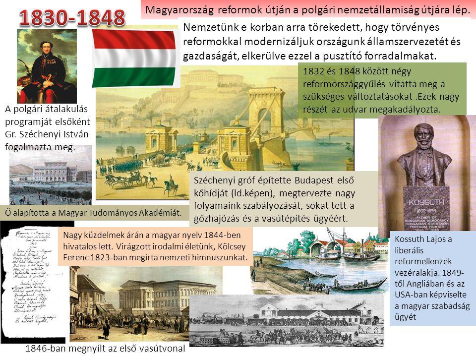 1830-1848 Magyarország reformok útján a polgári nemzetállamiság útjára lép.