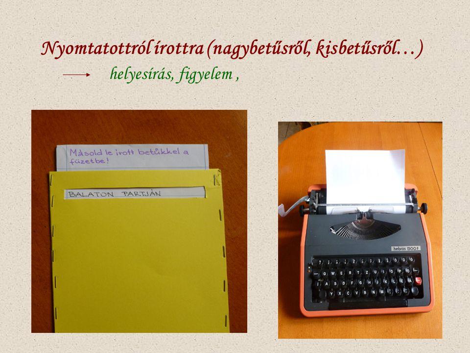 Nyomtatottról írottra (nagybetűsről, kisbetűsről…) helyesírás, figyelem ,