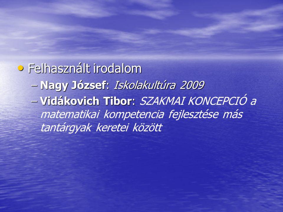 Felhasznált irodalom Nagy József: Iskolakultúra 2009