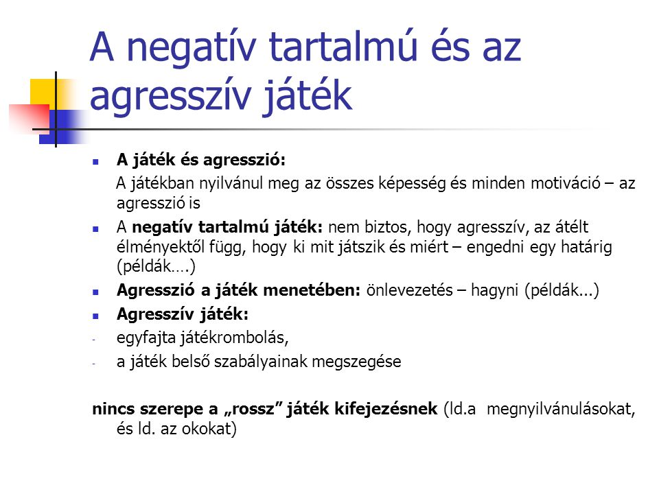 A negatív tartalmú és az agresszív játék