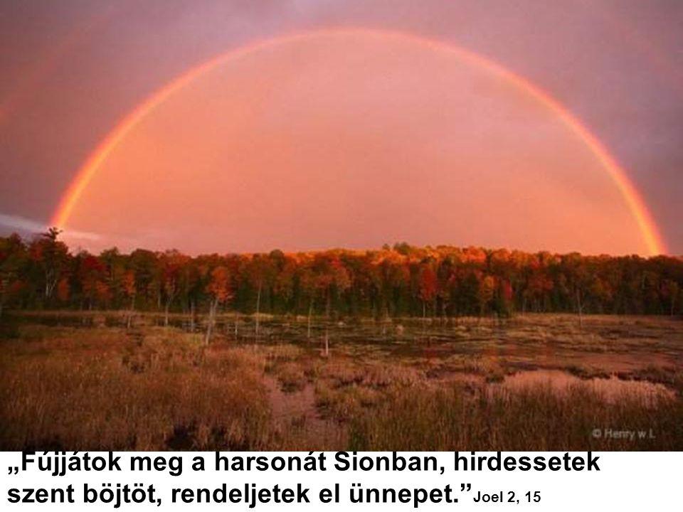 """""""Fújjátok meg a harsonát Sionban, hirdessetek szent böjtöt, rendeljetek el ünnepet. Joel 2, 15"""