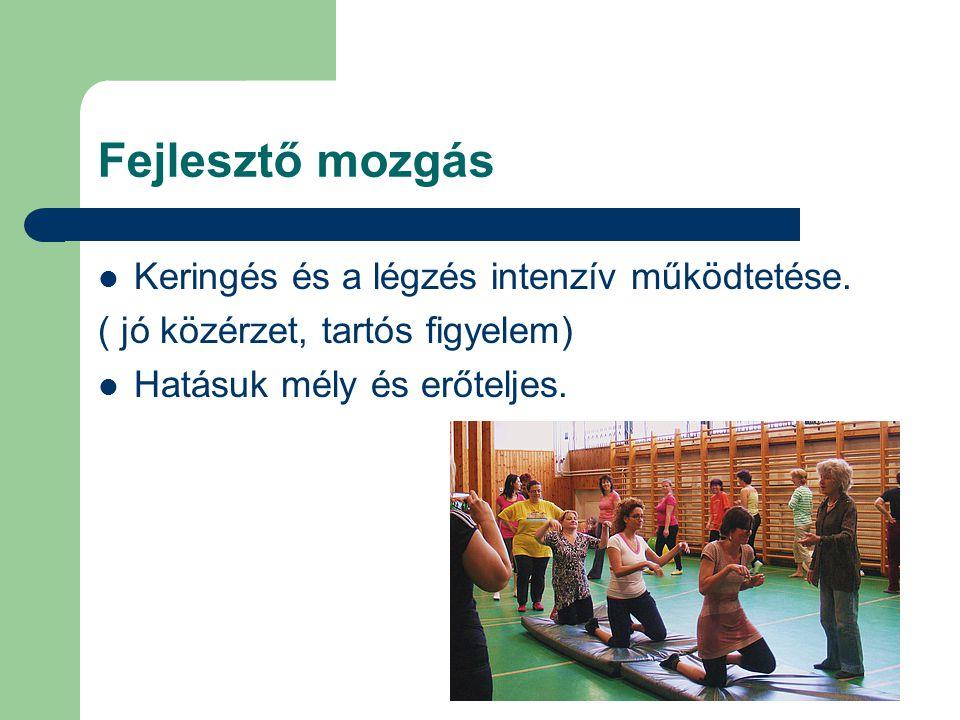 Fejlesztő mozgás Keringés és a légzés intenzív működtetése.
