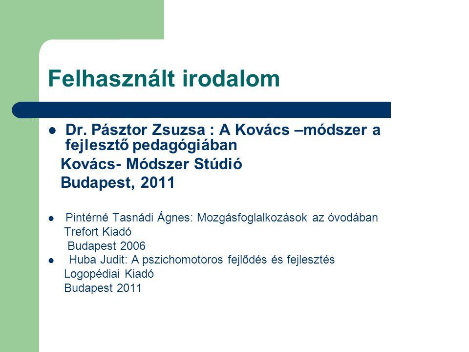 Felhasznált irodalom Dr. Pásztor Zsuzsa : A Kovács –módszer a fejlesztő pedagógiában. Kovács- Módszer Stúdió.