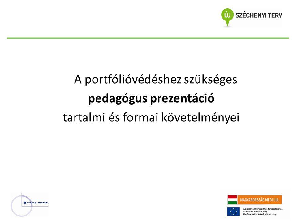 A portfólióvédéshez szükséges pedagógus prezentáció tartalmi és formai követelményei