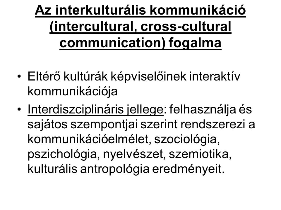 Az interkulturális kommunikáció (intercultural, cross-cultural communication) fogalma