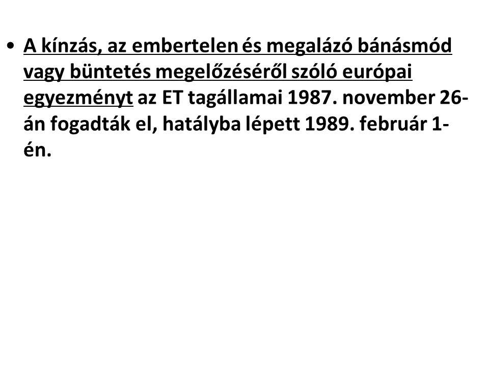 A kínzás, az embertelen és megalázó bánásmód vagy büntetés megelőzéséről szóló európai egyezményt az ET tagállamai 1987.