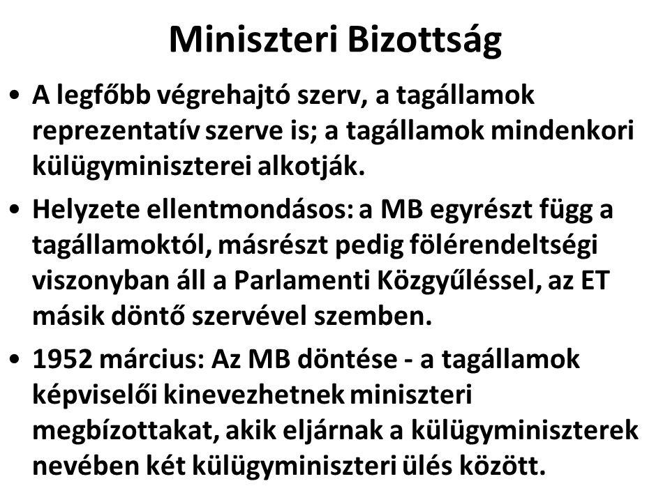 Miniszteri Bizottság A legfőbb végrehajtó szerv, a tagállamok reprezentatív szerve is; a tagállamok mindenkori külügyminiszterei alkotják.