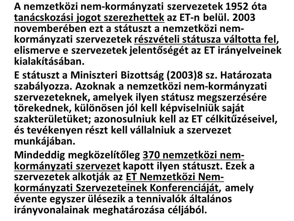 A nemzetközi nem-kormányzati szervezetek 1952 óta tanácskozási jogot szerezhettek az ET-n belül. 2003 novemberében ezt a státuszt a nemzetközi nem-kormányzati szervezetek részvételi státusza váltotta fel, elismerve e szervezetek jelentőségét az ET irányelveinek kialakításában.