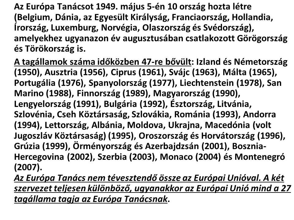Az Európa Tanácsot 1949. május 5-én 10 ország hozta létre (Belgium, Dánia, az Egyesült Királyság, Franciaország, Hollandia, Írország, Luxemburg, Norvégia, Olaszország és Svédország), amelyekhez ugyanazon év augusztusában csatlakozott Görögország és Törökország is.