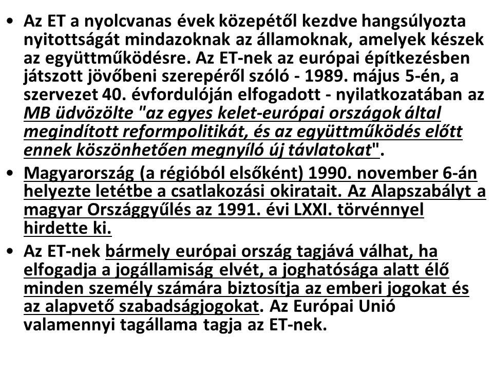 Az ET a nyolcvanas évek közepétől kezdve hangsúlyozta nyitottságát mindazoknak az államoknak, amelyek készek az együttműködésre. Az ET-nek az európai építkezésben játszott jövőbeni szerepéről szóló - 1989. május 5-én, a szervezet 40. évfordulóján elfogadott - nyilatkozatában az MB üdvözölte az egyes kelet-európai országok által megindított reformpolitikát, és az együttműködés előtt ennek köszönhetően megnyíló új távlatokat .