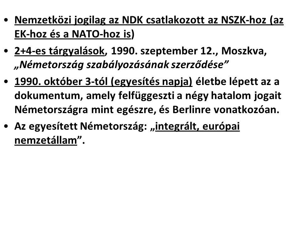 Nemzetközi jogilag az NDK csatlakozott az NSZK-hoz (az EK-hoz és a NATO-hoz is)