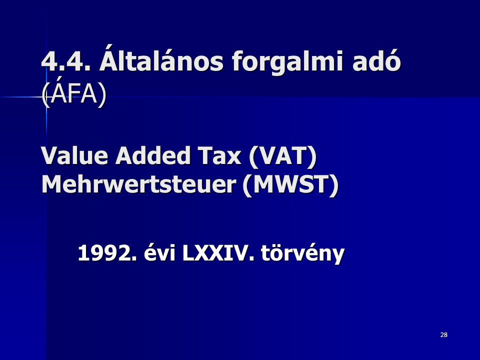 4.4. Általános forgalmi adó (ÁFA) Value Added Tax (VAT) Mehrwertsteuer (MWST)